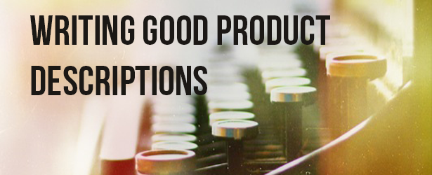 How To Write Good Ecommerce Product Descriptions That Sell