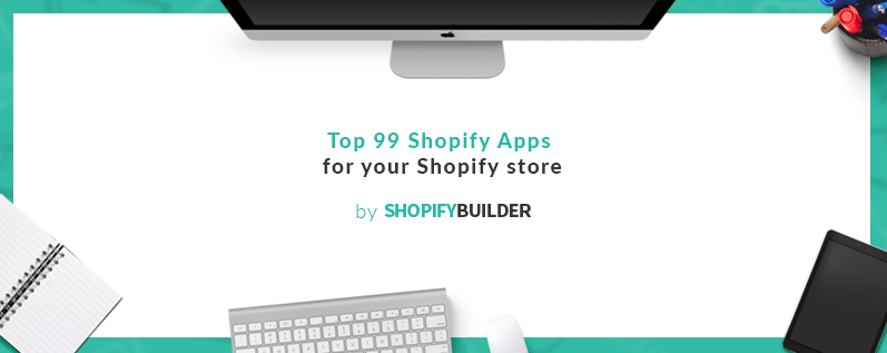 The Top 99 Shopify Apps for your Shopify Store